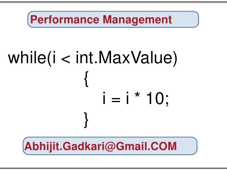 Performance Management<br />while(i < int.MaxValue)<br /> {<br /> i = i * 10;<br />...