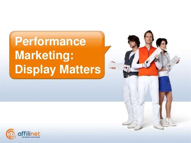 Performance Marketing: Display Matters<br />