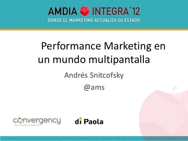 Performance Marketing enun mundo multipantalla     Andrés Snitcofsky          @ams