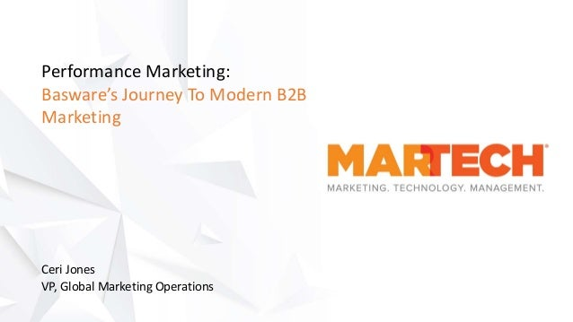Performance Marketing: Basware's Journey To Modern B2B Marketing Ceri Jones VP, Global Marketing Operations