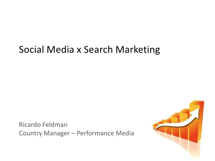 Social Media x Search Marketing     Ricardo Feldman Country Manager – Performance Media