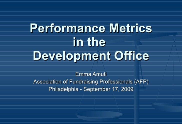 Performance Metrics in the  Development Office Emma Amuti Association of Fundraising Professionals (AFP) Philadelphia - Se...
