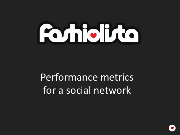 Performance metricsfor a social network