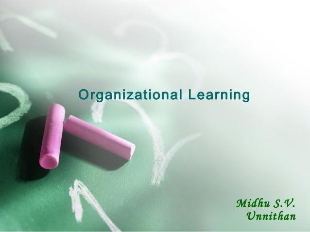 Organizational LearningMidhu S.V.Unnithan
