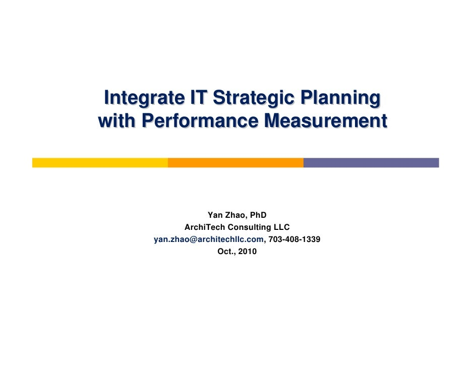 Integrate IT Strategic Planning with Performance Measurement<br />Yan Zhao, PhD<br />Principal, MITRE Corporation<br />yzh...