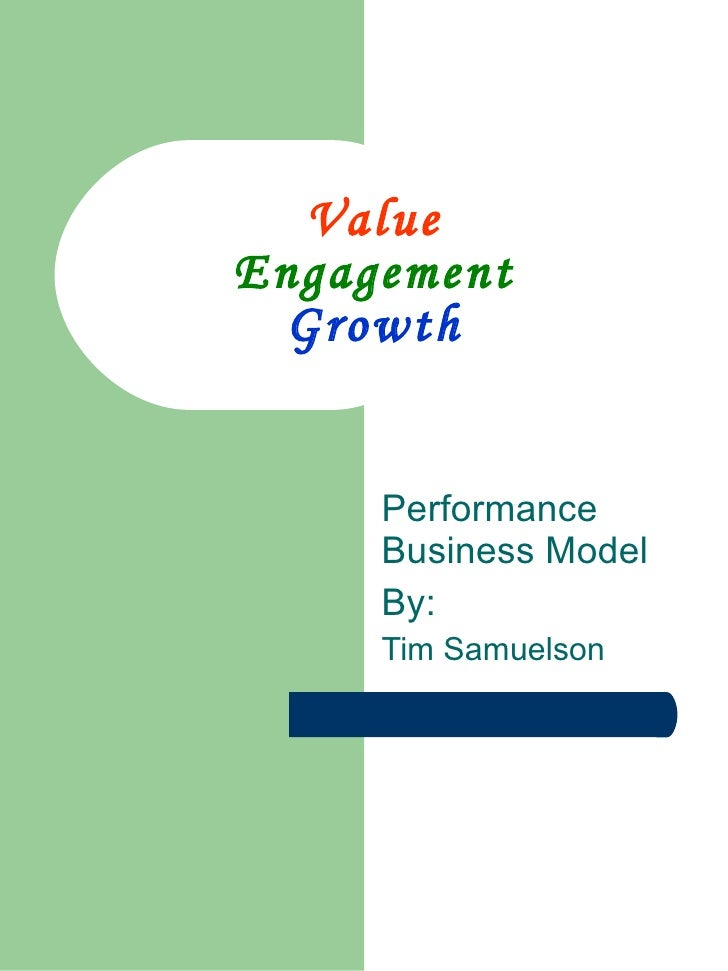 Value Engagement Growth Performance Business Model By: Tim Samuelson
