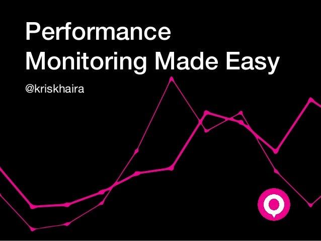 Performance Monitoring Made Easy @kriskhaira