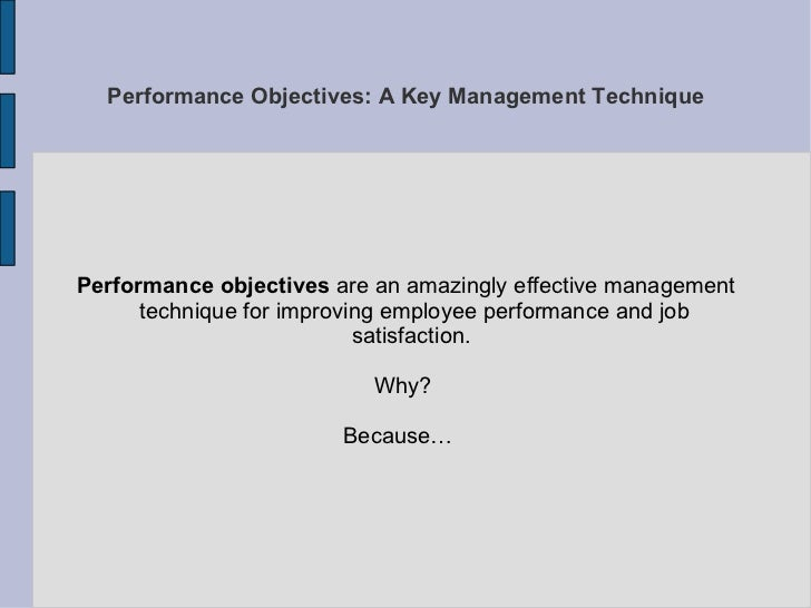 Performance Objectives: A Key Management Technique Performance objectives  are an amazingly effective management technique...