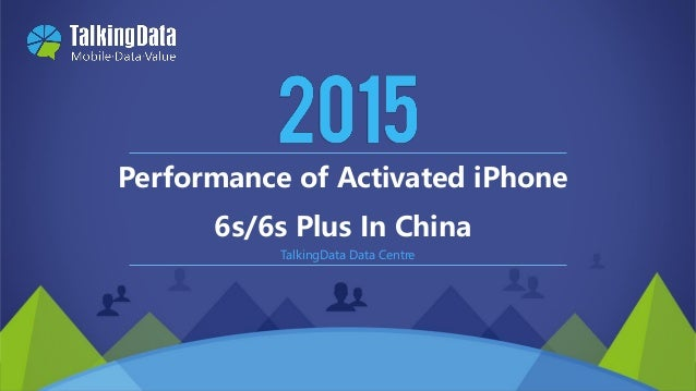2011-2015 © TalkingData.com TalkingData Data Centre Performance of Activated iPhone 6s/6s Plus In China