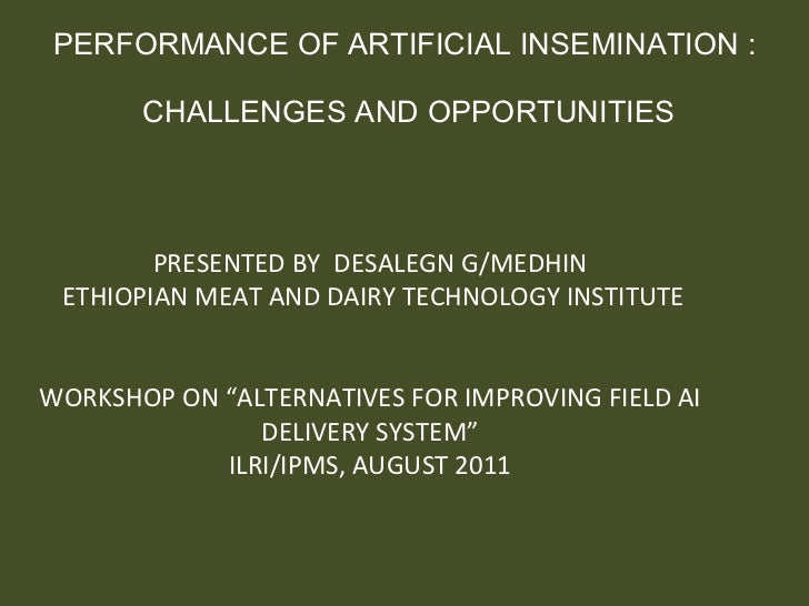 PERFORMANCE OF ARTIFICIAL INSEMINATION :  CHALLENGES AND OPPORTUNITIES PRESENTED BY  DESALEGN G/MEDHIN ETHIOPIAN MEAT AND ...