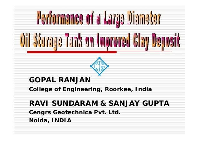 GOPAL RANJAN College of Engineering, Roorkee, India RAVI SUNDARAM & SANJAY GUPTA Cengrs Geotechnica Pvt. Ltd. Noida, INDIA