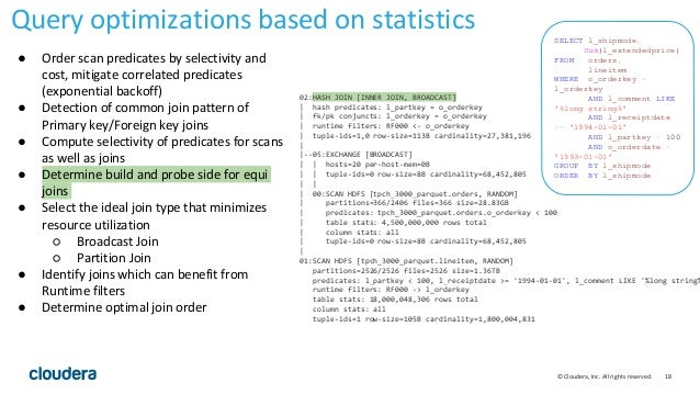 18© Cloudera, Inc. All rights reserved. Query optimizations based on statistics 02:HASH JOIN [INNER JOIN, BROADCAST]   has...