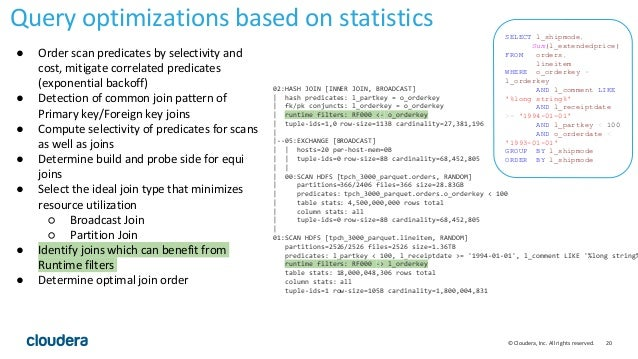20© Cloudera, Inc. All rights reserved. Query optimizations based on statistics 02:HASH JOIN [INNER JOIN, BROADCAST]   has...