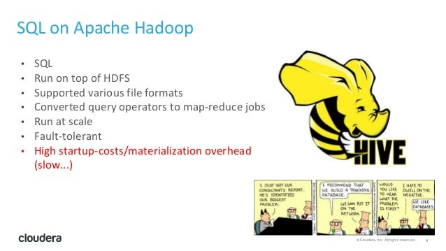 4© Cloudera, Inc. All rights reserved. SQL on Apache Hadoop • SQL • Run on top of HDFS • Supported various file formats • ...