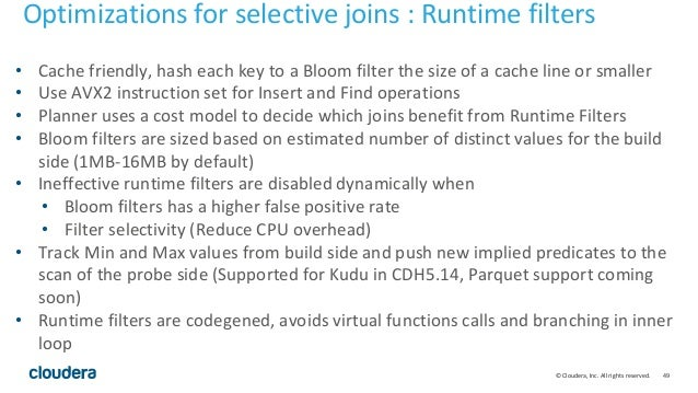 49© Cloudera, Inc. All rights reserved. • Cache friendly, hash each key to a Bloom filter the size of a cache line or smal...
