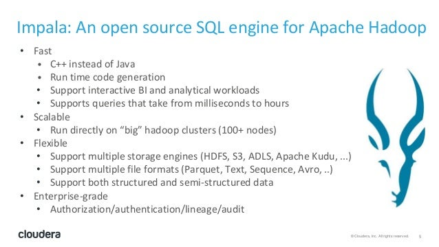 5© Cloudera, Inc. All rights reserved. Impala: An open source SQL engine for Apache Hadoop • Fast • C++ instead of Java • ...