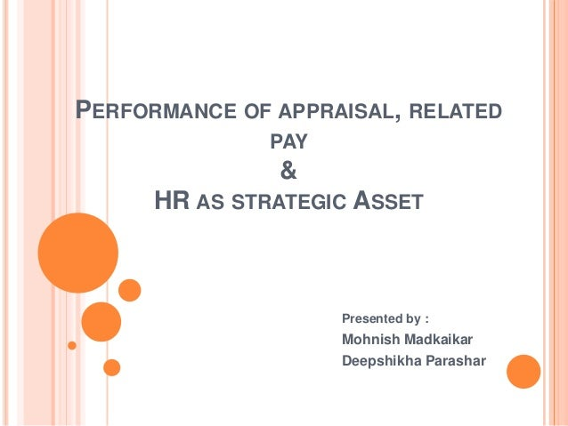 PERFORMANCE OF APPRAISAL, RELATED               PAY               &      HR AS STRATEGIC ASSET                     Present...