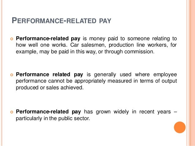 performance related pay Small business owners who don't want to give employees permanent pay increases may be using performance-based pay — such as bonuses or profit- sharing arrangements — to reward employees without putting too much stress on their business finances but it turns out this type of pay arrangement may.