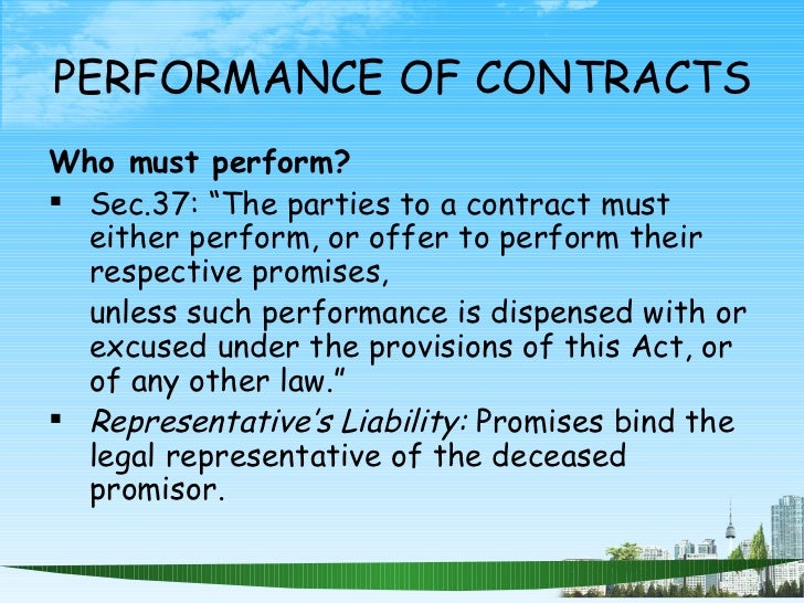 """PERFORMANCE OF CONTRACTS <ul><li>Who must perform? </li></ul><ul><li>Sec.37: """"The parties to a contract must either perfor..."""