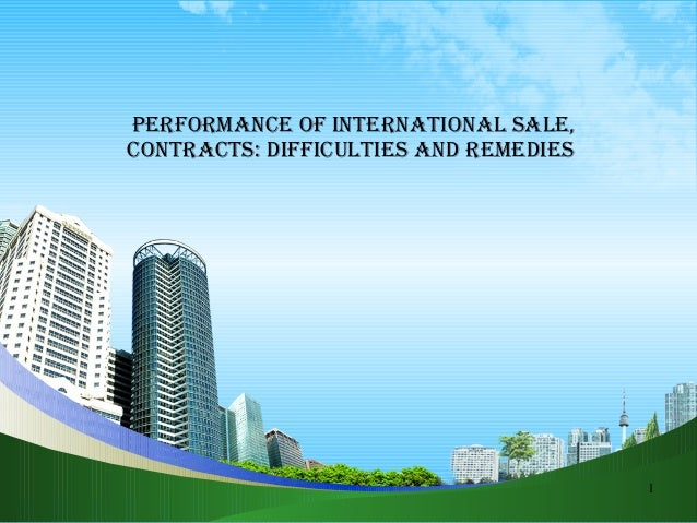 1 Performance of international sale, contracts: difficulties and remedies