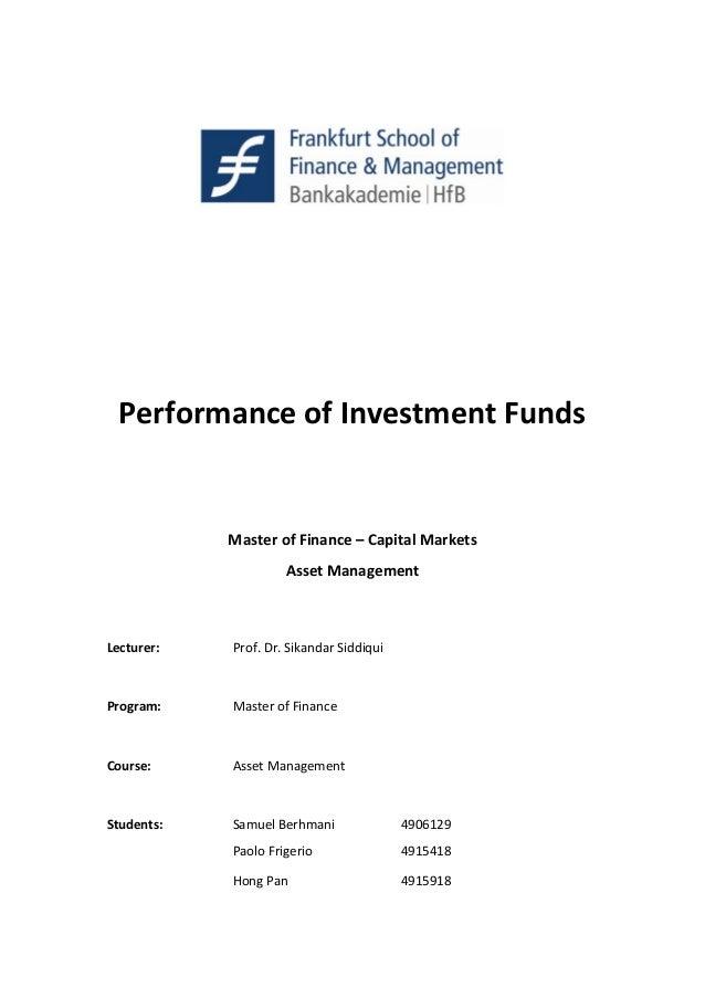 Performance of Investment Funds Master of Finance – Capital Markets Asset Management Lecturer: Prof. Dr. Sikandar Siddiqui...