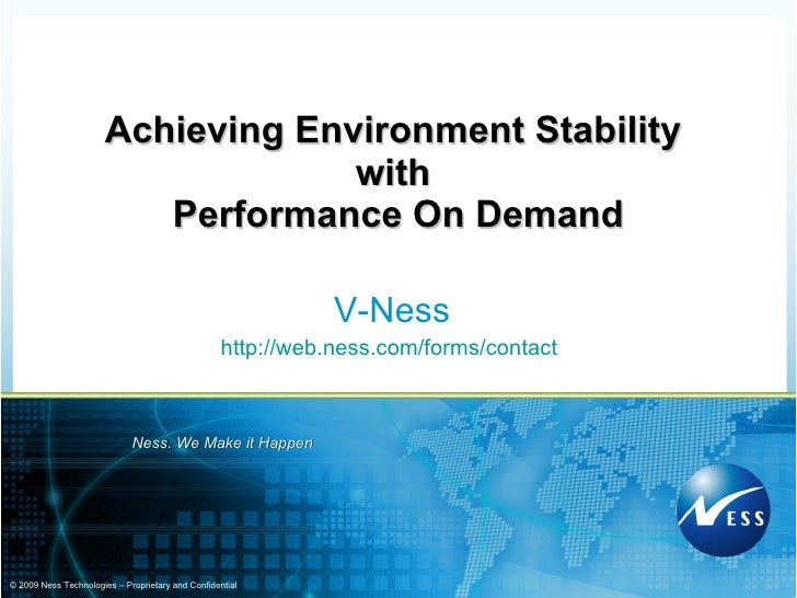 Achieving Environment Stability  with  Performance On Demand V-Ness http://web.ness.com/forms/contact