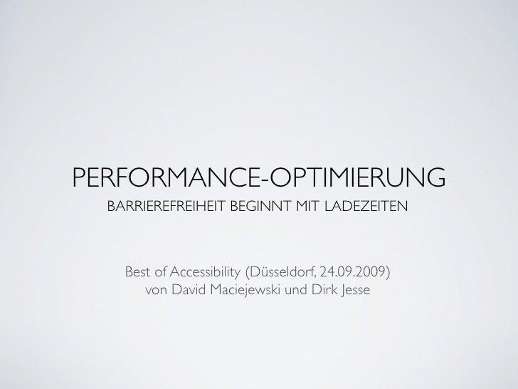 PERFORMANCE-OPTIMIERUNG   BARRIEREFREIHEIT BEGINNT MIT LADEZEITEN        Best of Accessibility (Düsseldorf, 24.09.2009)   ...
