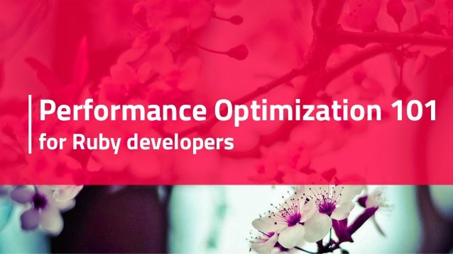 Performance Optimization 101 for Ruby developers