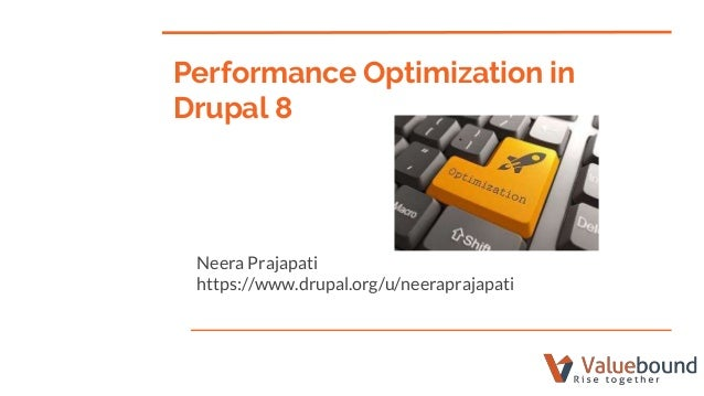 Neera Prajapati https://www.drupal.org/u/neeraprajapati Performance Optimization in Drupal 8