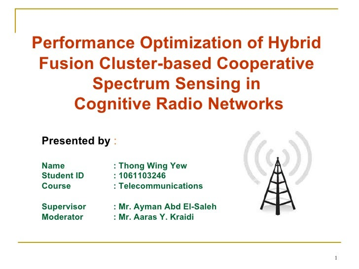 Performance Optimization of Hybrid Fusion Cluster-based Cooperative       Spectrum Sensing in     Cognitive Radio Networks...