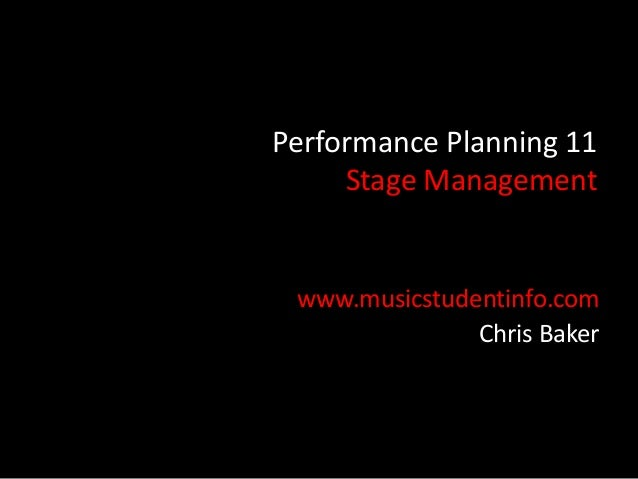 Performance Planning 11     Stage Management www.musicstudentinfo.com               Chris Baker