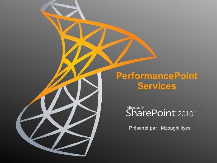 PerformancePoint    Services  Présenté par : Mzoughi ilyes