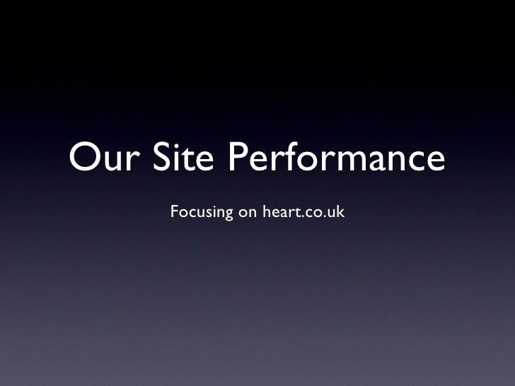 Our Site Performance <ul><li>Focusing on heart.co.uk </li></ul>