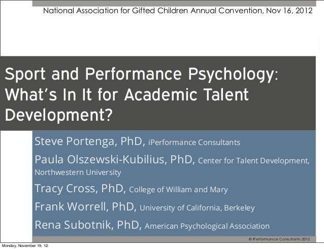 National Association for Gifted Children Annual Convention, Nov 16, 2012 Sport and Performance Psychology: What's In It fo...