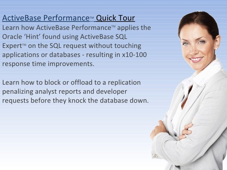 ActiveBase Performance TM   Quick Tour Learn how ActiveBase Performance TM  applies the Oracle 'Hint' found using ActiveBa...