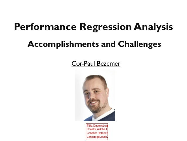 Performance Regression AnalysisPerformance Regression Analysis Cor-Paul Bezemer Title:QueensLogo_colour.eps Creator:Adobe ...
