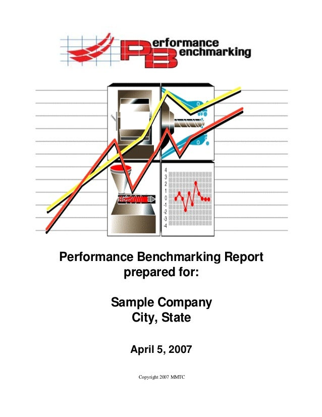 Performance Benchmarking Report          prepared for:       Sample Company          City, State          April 5, 2007   ...