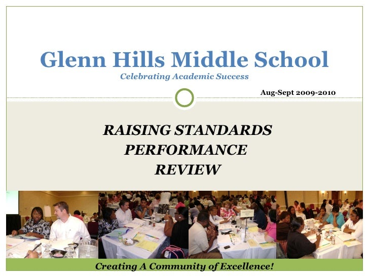 RAISING STANDARDS PERFORMANCE  REVIEW Glenn Hills Middle School Celebrating Academic Success Creating A Community of Excel...