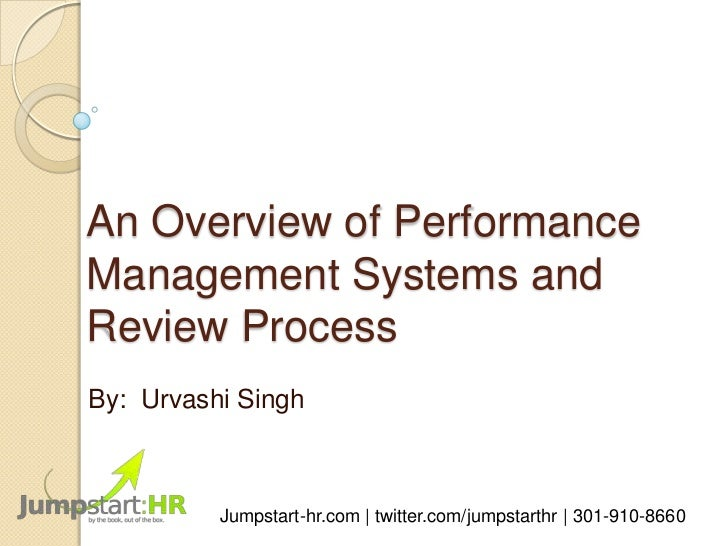 An Overview of PerformanceManagement Systems andReview ProcessBy: Urvashi Singh          Jumpstart-hr.com | twitter.com/ju...