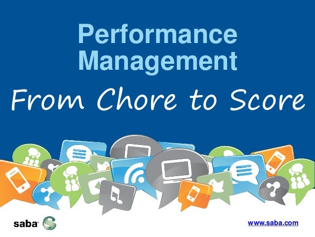 Performance Management  From Chore to Score  www.saba.com 1  |  ©2013 Saba Software, Inc.