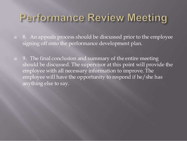  8. An appeals process should be discussed prior to the employee signing off onto the performance development plan.  9. ...