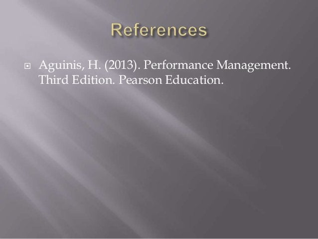  Aguinis, H. (2013). Performance Management. Third Edition. Pearson Education.