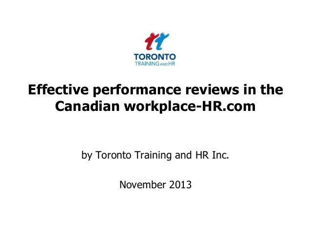 Effective performance reviews in the Canadian workplace-HR.com  by Toronto Training and HR Inc.  November 2013
