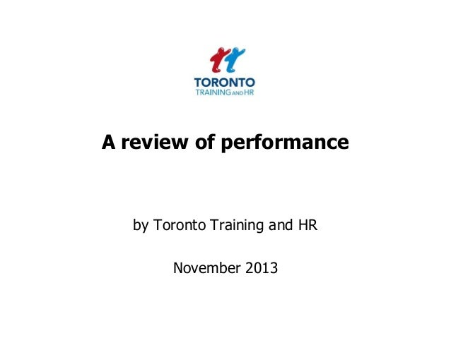 A review of performance  by Toronto Training and HR  November 2013