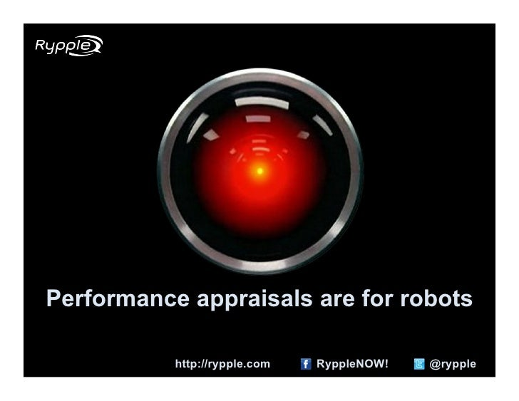 Performance appraisals are for robots             http://rypple.com   RyppleNOW!   @rypple