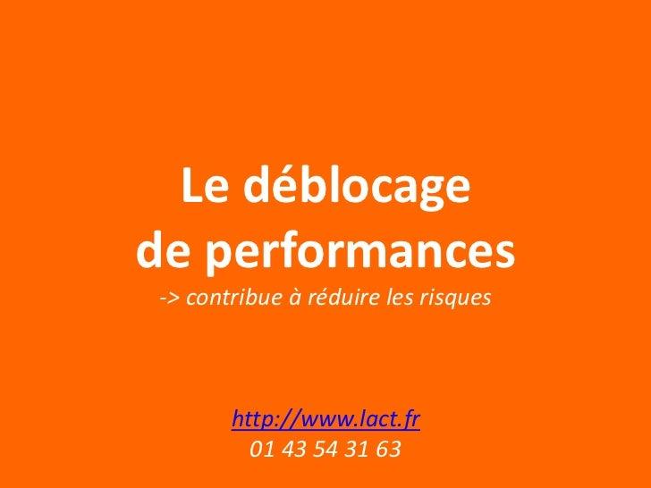 Le déblocagede performances-> contribue à réduire les risques       http://www.lact.fr         01 43 54 31 63