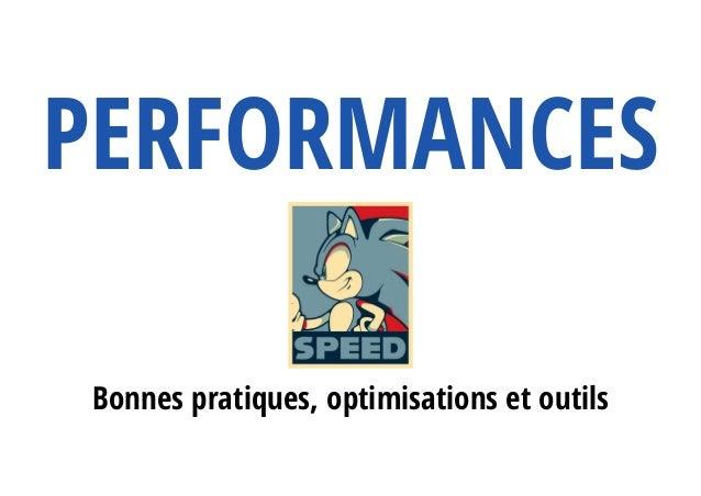 Bonnes pratiques, optimisations et outils PERFORMANCES