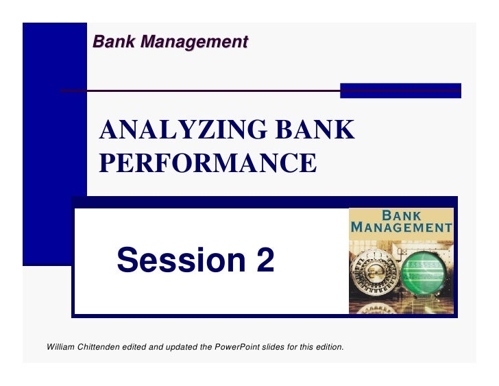 Bank Management                  ANALYZING BANK              PERFORMANCE                     Session 2  William Chittenden...