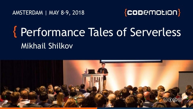 @MikhailShilkov Performance Tales of Serverless Mikhail Shilkov AMSTERDAM | MAY 8-9, 2018
