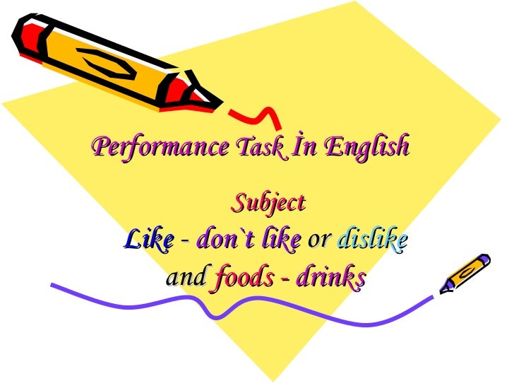 P erformance  T ask   İ n English   Subject Like   -  don`t like  or  dislike   and  foods  -  drinks